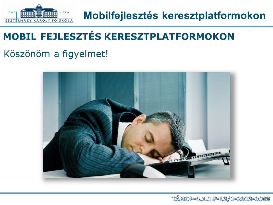 Mobilfejlesztés keresztplatformokon MOBIL FEJLESZTÉS KERESZTPLATFORMOKON Köszönöm a figyelmet!