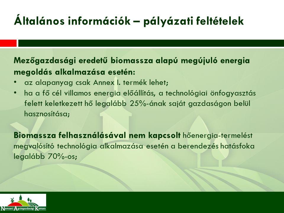Általános információk – pályázati feltételek Mezőgazdasági eredetű biomassza alapú megújuló energia megoldás alkalmazása esetén: az alapanyag csak Annex I.