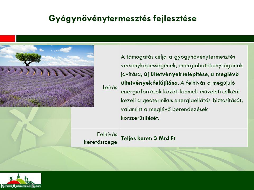 Gyógynövénytermesztés fejlesztése Leírás A támogatás célja a gyógynövénytermesztés versenyképességének, energiahatékonyságának javítása, új ültetvények telepítése, a meglévő ültetvények felújítása.