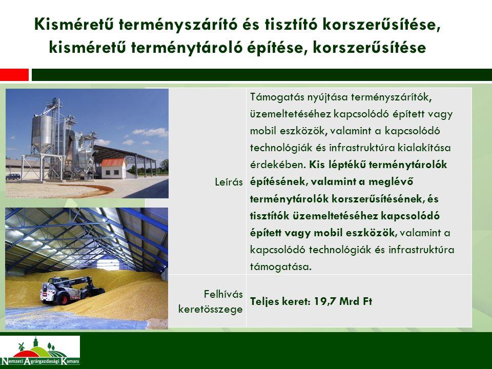 Kisméretű terményszárító és tisztító korszerűsítése, kisméretű terménytároló építése, korszerűsítése Leírás Támogatás nyújtása terményszárítók, üzemeltetéséhez kapcsolódó épített vagy mobil eszközök, valamint a kapcsolódó technológiák és infrastruktúra kialakítása érdekében.