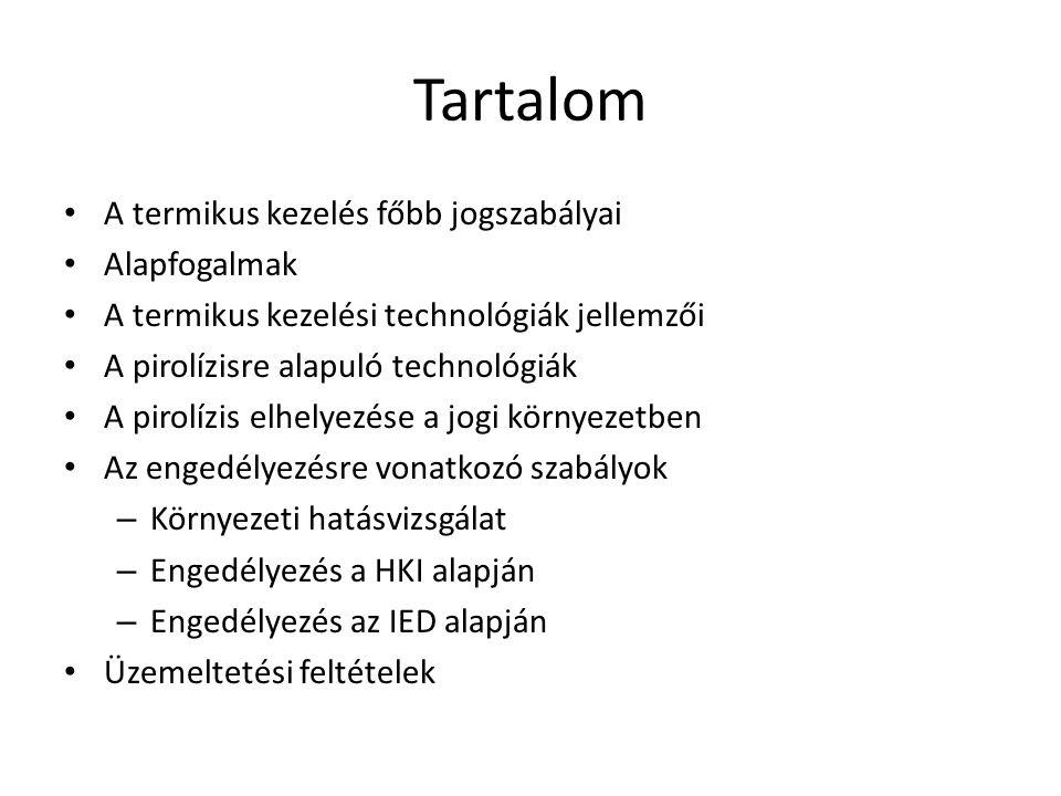 Tartalom A termikus kezelés főbb jogszabályai Alapfogalmak A termikus kezelési technológiák jellemzői A pirolízisre alapuló technológiák A pirolízis e