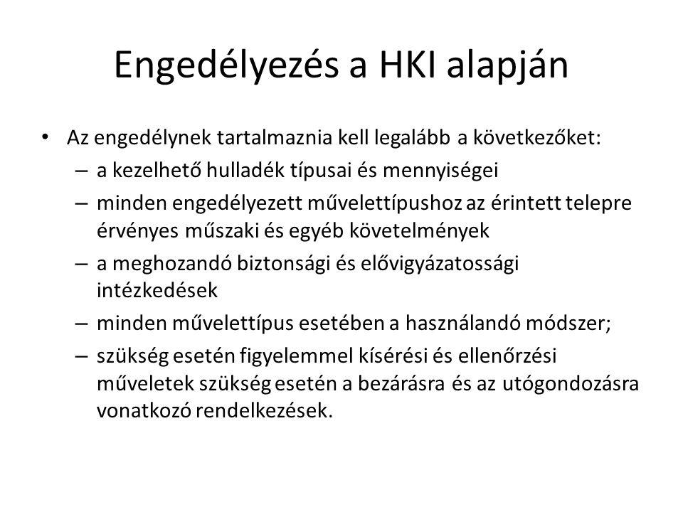 Engedélyezés a HKI alapján Az engedélynek tartalmaznia kell legalább a következőket: – a kezelhető hulladék típusai és mennyiségei – minden engedélyez