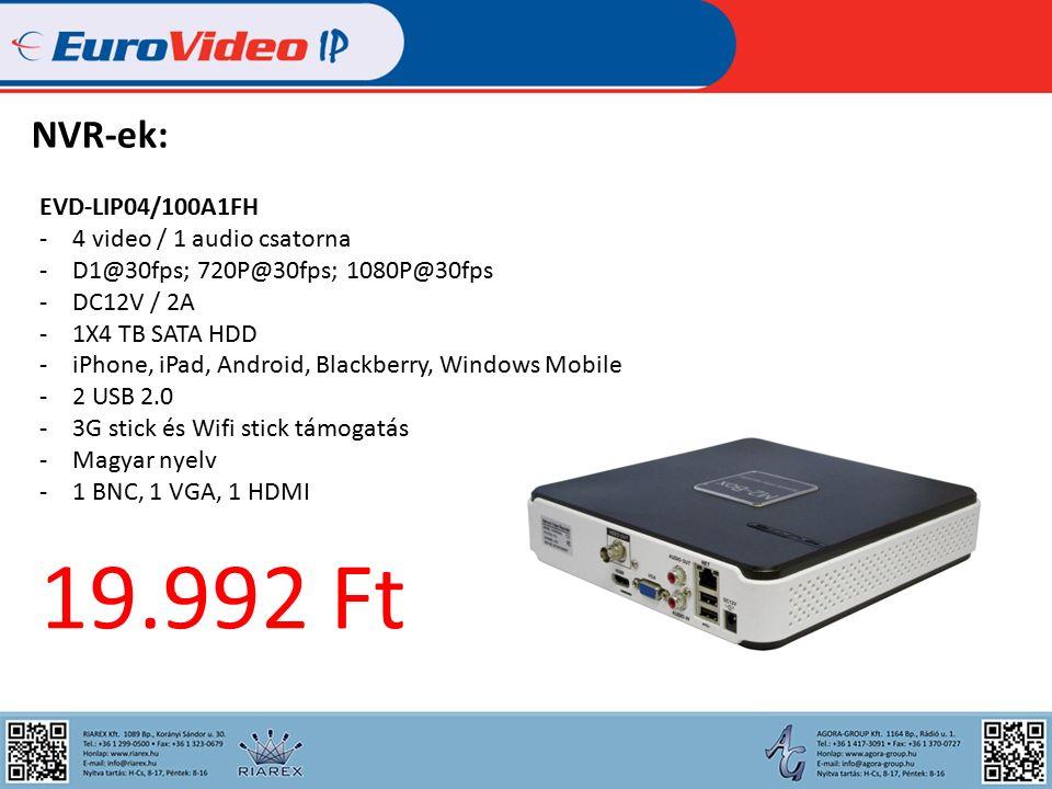 NVR-ek: EVD-LIP04/100A1FH -4 video / 1 audio csatorna -D1@30fps; 720P@30fps; 1080P@30fps -DC12V / 2A -1X4 TB SATA HDD -iPhone, iPad, Android, Blackberry, Windows Mobile -2 USB 2.0 -3G stick és Wifi stick támogatás -Magyar nyelv -1 BNC, 1 VGA, 1 HDMI 19.992 Ft