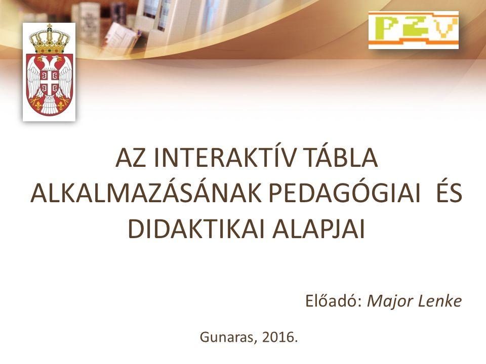 AZ INTERAKTÍV TÁBLA ALKALMAZÁSÁNAK PEDAGÓGIAI ÉS DIDAKTIKAI ALAPJAI Gunaras, 2016.