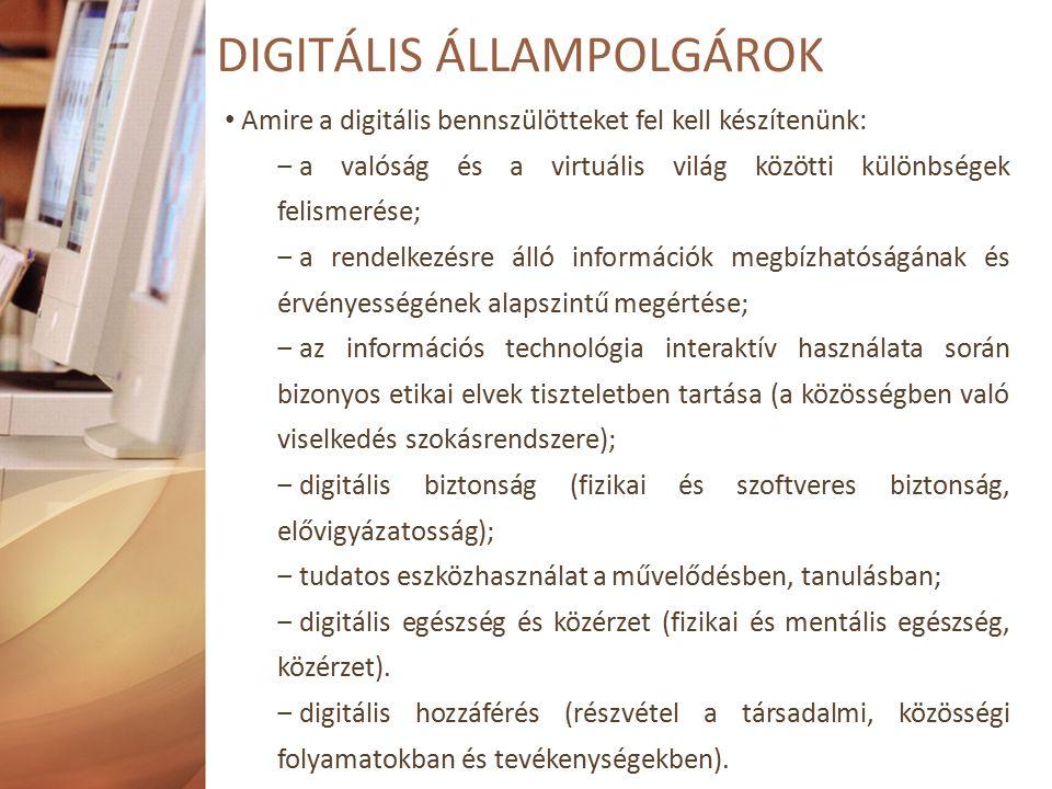 Amire a digitális bennszülötteket fel kell készítenünk: ‒ a valóság és a virtuális világ közötti különbségek felismerése; ‒ a rendelkezésre álló információk megbízhatóságának és érvényességének alapszintű megértése; ‒ az információs technológia interaktív használata során bizonyos etikai elvek tiszteletben tartása (a közösségben való viselkedés szokásrendszere); ‒ digitális biztonság (fizikai és szoftveres biztonság, elővigyázatosság); ‒ tudatos eszközhasználat a művelődésben, tanulásban; ‒ digitális egészség és közérzet (fizikai és mentális egészség, közérzet).