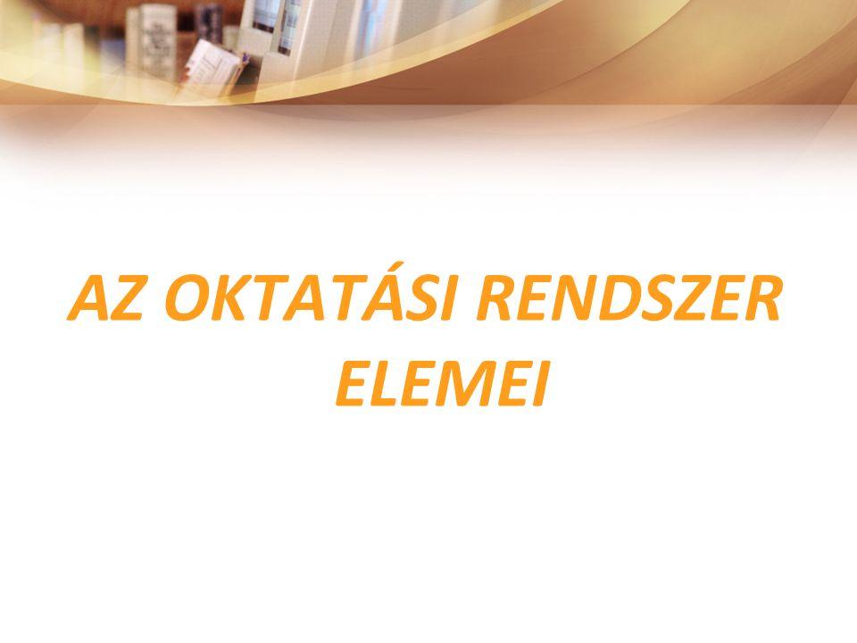 AZ OKTATÁSI RENDSZER ELEMEI