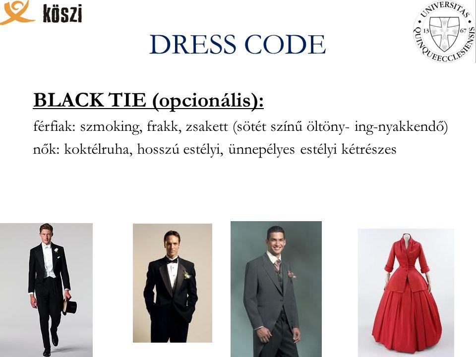 DRESS CODE BLACK TIE (opcionális): férfiak: szmoking, frakk, zsakett (sötét színű öltöny- ing-nyakkendő) nők: koktélruha, hosszú estélyi, ünnepélyes estélyi kétrészes