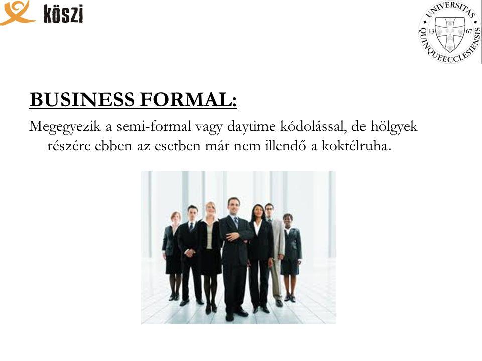 BUSINESS FORMAL: Megegyezik a semi-formal vagy daytime kódolással, de hölgyek részére ebben az esetben már nem illendő a koktélruha.