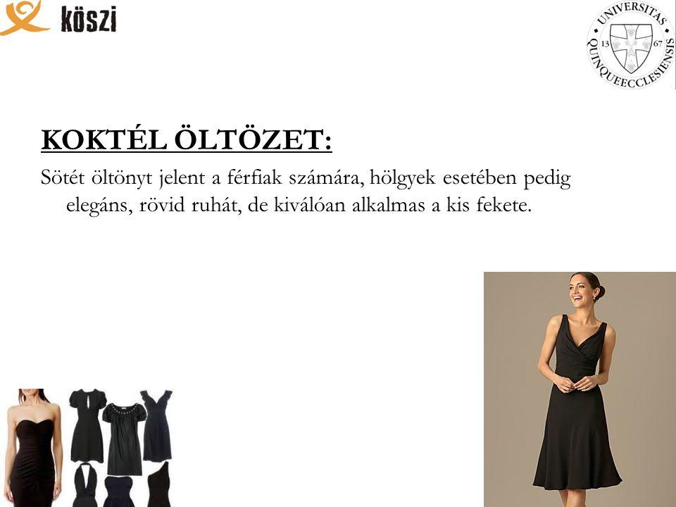 KOKTÉL ÖLTÖZET: Sötét öltönyt jelent a férfiak számára, hölgyek esetében pedig elegáns, rövid ruhát, de kiválóan alkalmas a kis fekete.