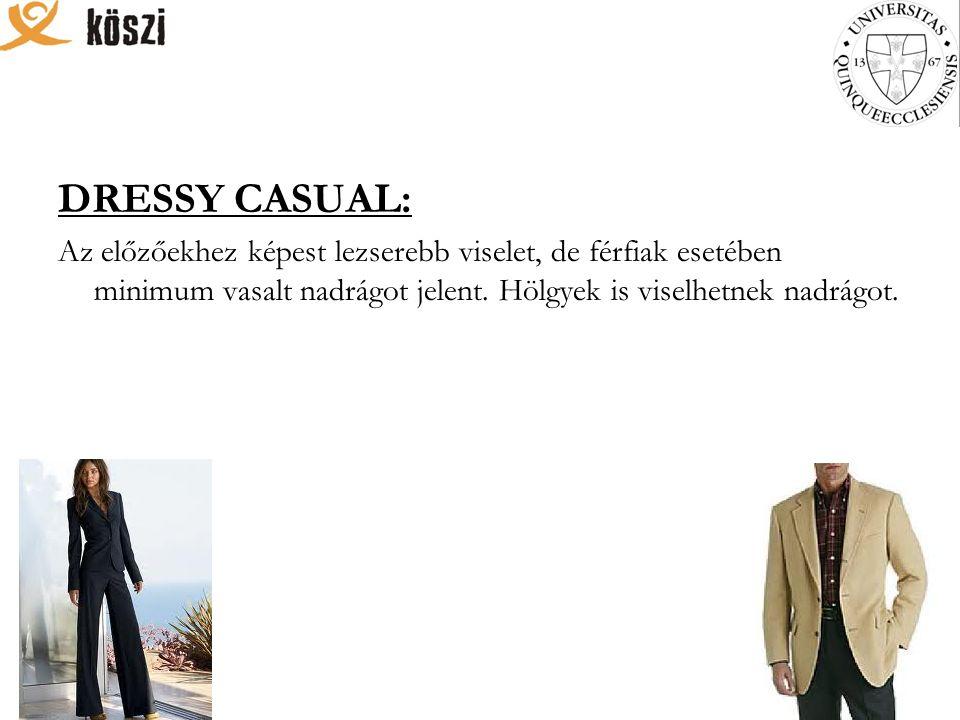 DRESSY CASUAL: Az előzőekhez képest lezserebb viselet, de férfiak esetében minimum vasalt nadrágot jelent.