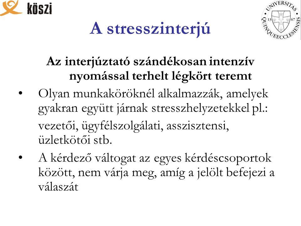 A stresszinterjú Az interjúztató szándékosan intenzív nyomással terhelt légkört teremt Olyan munkaköröknél alkalmazzák, amelyek gyakran együtt járnak stresszhelyzetekkel pl.: vezetői, ügyfélszolgálati, asszisztensi, üzletkötői stb.