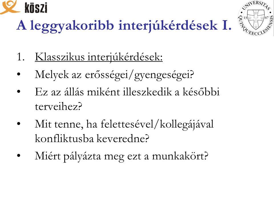 A leggyakoribb interjúkérdések I. 1.Klasszikus interjúkérdések: Melyek az erősségei/gyengeségei.