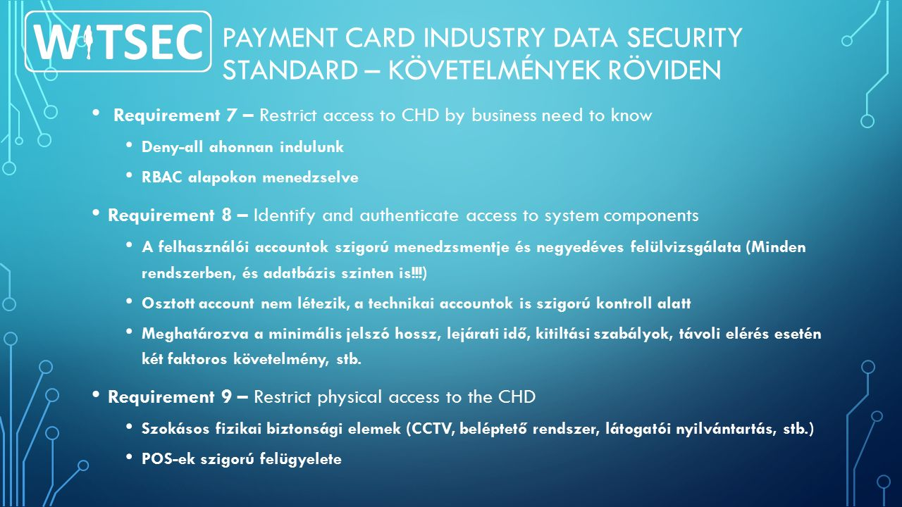 PAYMENT CARD INDUSTRY DATA SECURITY STANDARD – KÖVETELMÉNYEK RÖVIDEN Requirement 7 – Restrict access to CHD by business need to know Deny-all ahonnan