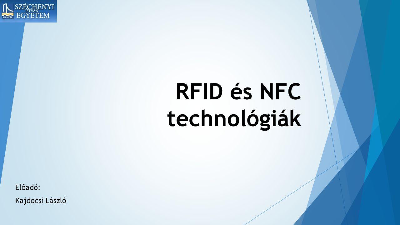 RFID és NFC technológiák Előadó: Kajdocsi László