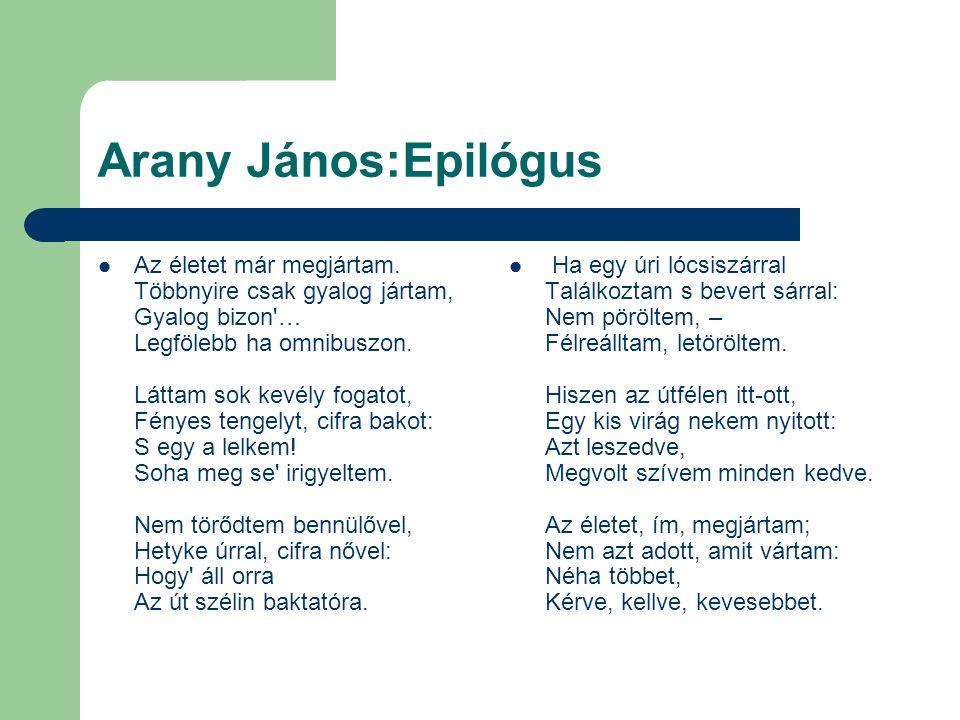 Arany János:Epilógus Az életet már megjártam.