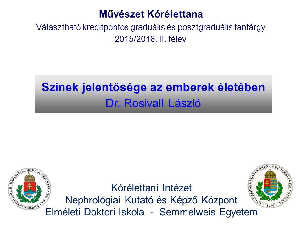 Kórélettani Intézet Nephrológiai Kutató és Képző Központ Elméleti Doktori Iskola - Semmelweis Egyetem Művészet Kórélettana Választható kreditpontos graduális és posztgraduális tantárgy 2015/2016.