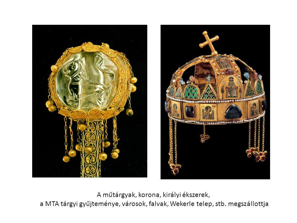 A műtárgyak, korona, királyi ékszerek, a MTA tárgyi gyűjteménye, városok, falvak, Wekerle telep, stb.