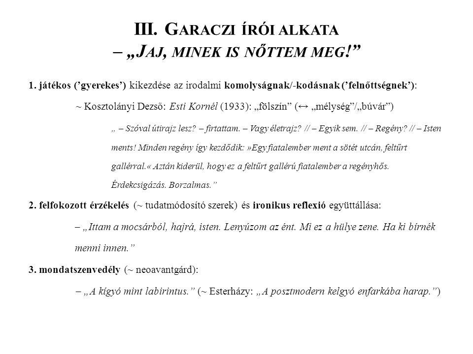 """III. G ARACZI ÍRÓI ALKATA – """"J AJ, MINEK IS NŐTTEM MEG ! 1."""