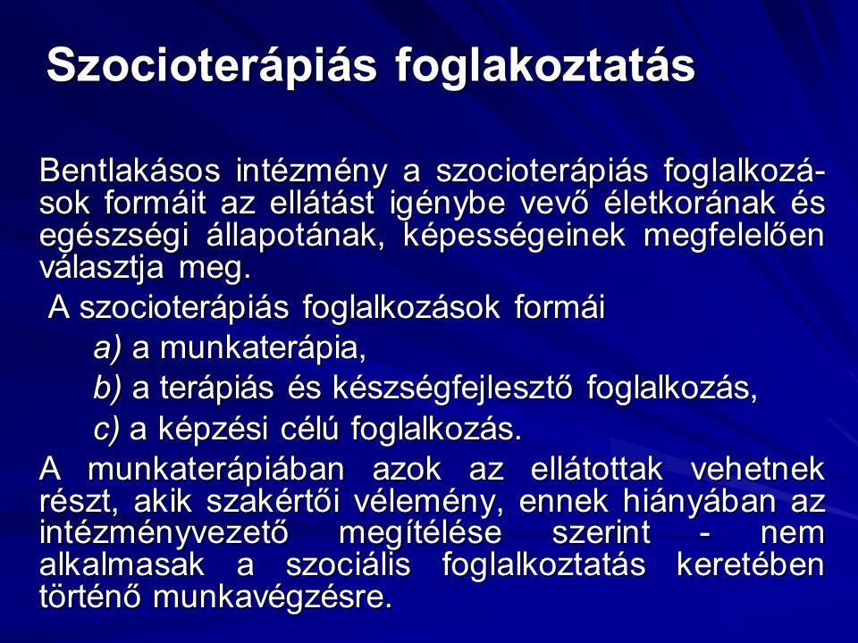 Szocioterápiás foglakoztatás Bentlakásos intézmény a szocioterápiás foglalkozá- sok formáit az ellátást igénybe vevő életkorának és egészségi állapotának, képességeinek megfelelően választja meg.