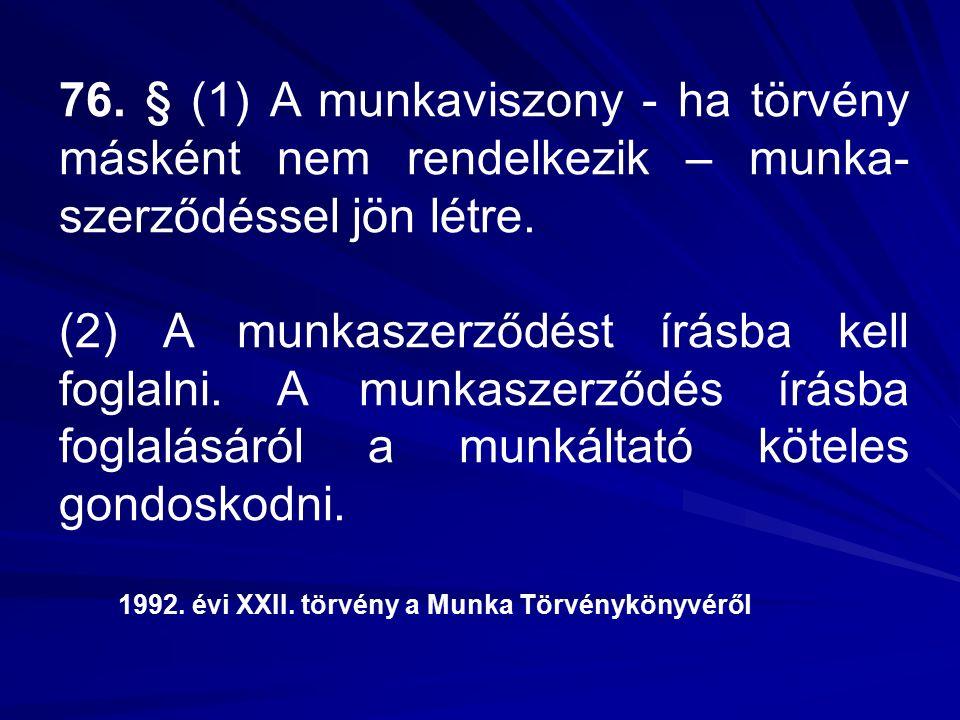 76. § (1) A munkaviszony - ha törvény másként nem rendelkezik – munka- szerződéssel jön létre.