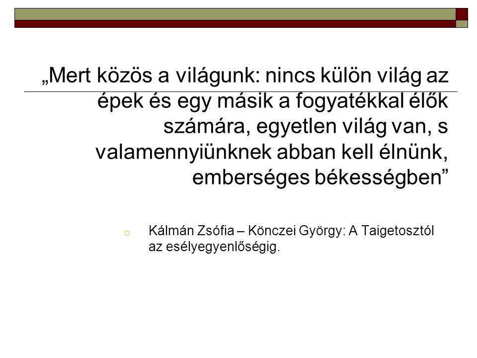 """""""Mert közös a világunk: nincs külön világ az épek és egy másik a fogyatékkal élők számára, egyetlen világ van, s valamennyiünknek abban kell élnünk, emberséges békességben  Kálmán Zsófia – Könczei György: A Taigetosztól az esélyegyenlőségig."""