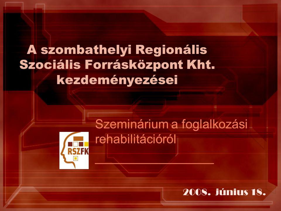 A Regionális Szociális Forrásközpont szakmai tevékenységei Fogyatékos embereket segítő szolgálatok -Nappali Szolgálat -Támogató Szolgálatok -Integrált Foglalkoztatást Segítő Szolgálat Szociális menedzserirodai tevékenység -humán-erőforrás fejlesztés -szociálpolitikai innováció -hazai és nemzetközi konferenciaszervezés -hálózatépítés -tapasztalatátadás -szakmai műhelyek -Regionális Szociálpolitikai Tervezési és Fejlesztési Hálózat Nők munkaerő-piaci integrációjának segítése Képzés (átképzés, továbbképzés, szupervízió, akkreditált képzések) ügyfelek részére szakemberek részére hazai és nemzetközi projektek