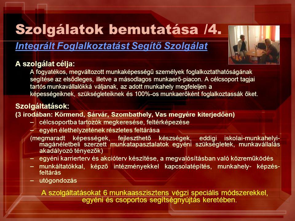 Szolgálatok bemutatása /4. Integrált Foglalkoztatást Segítő Szolgálat A szolgálat célja: A fogyatékos, megváltozott munkaképességű személyek foglalkoz
