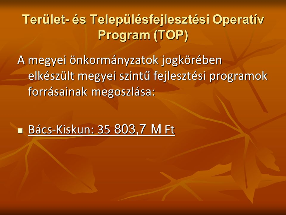 Terület- és Településfejlesztési Operatív Program (TOP) A megyei önkormányzatok jogkörében elkészült megyei szintű fejlesztési programok forrásainak megoszlása: Bács-Kiskun: 35 803,7 M Ft Bács-Kiskun: 35 803,7 M Ft