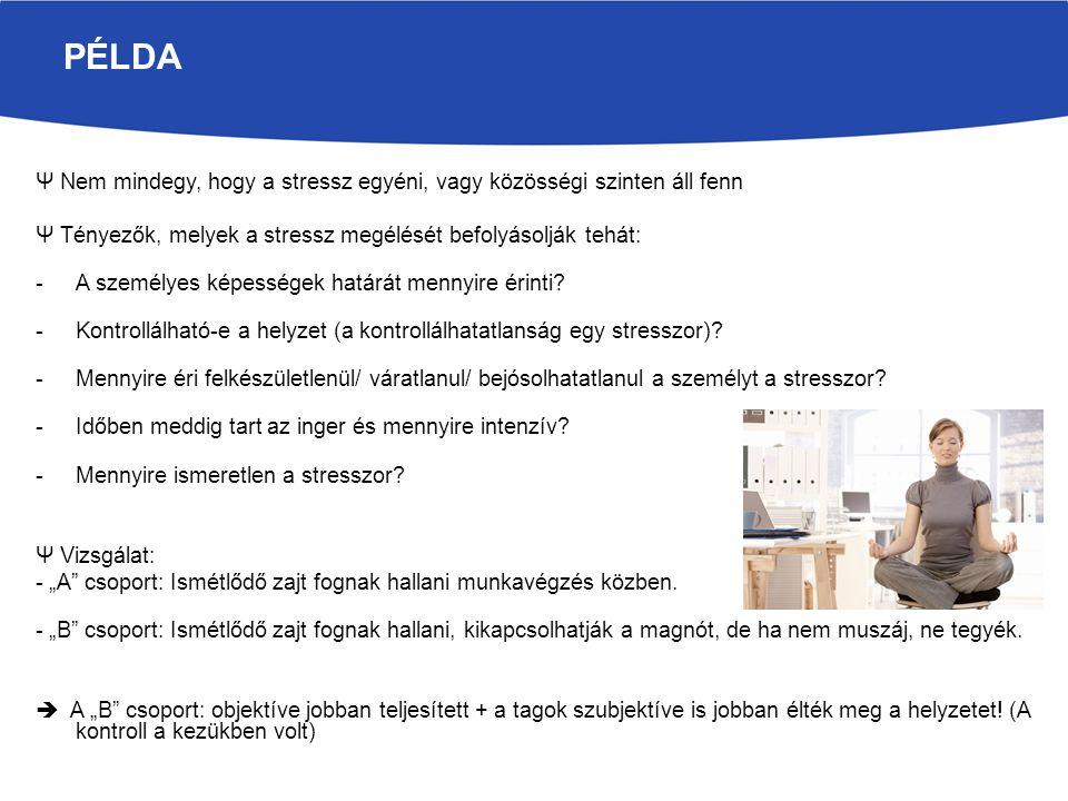 Ψ Nem mindegy, hogy a stressz egyéni, vagy közösségi szinten áll fenn Ψ Tényezők, melyek a stressz megélését befolyásolják tehát: -A személyes képességek határát mennyire érinti.