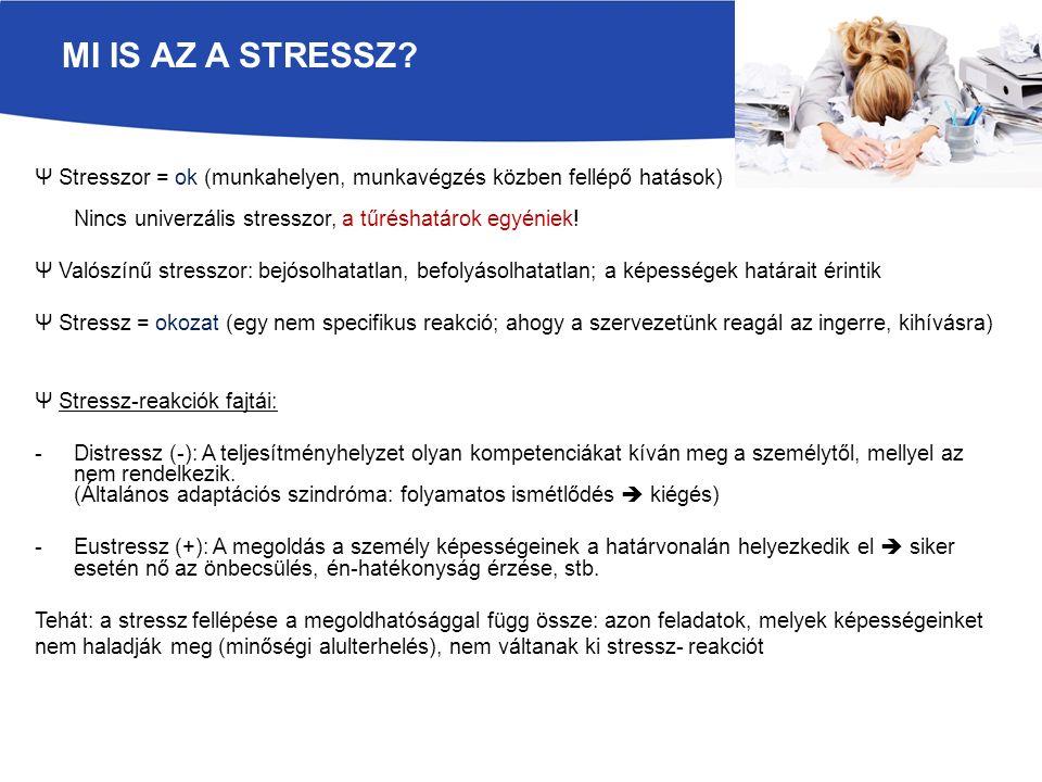 Ψ Stresszor = ok (munkahelyen, munkavégzés közben fellépő hatások) Nincs univerzális stresszor, a tűréshatárok egyéniek.