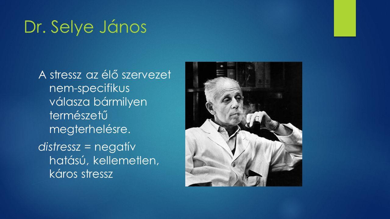 Dr. Selye János A stressz az élő szervezet nem-specifikus válasza bármilyen természetű megterhelésre. distressz = negatív hatású, kellemetlen, káros s