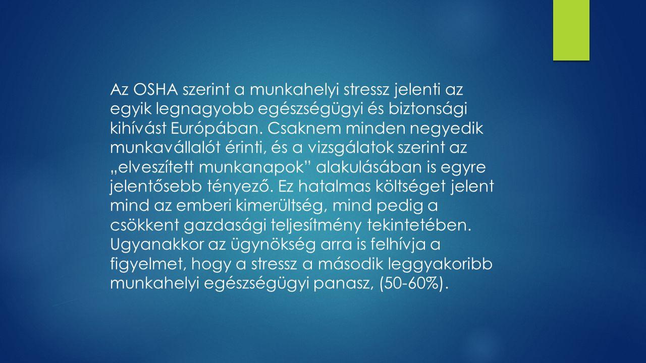 Az OSHA szerint a munkahelyi stressz jelenti az egyik legnagyobb egészségügyi és biztonsági kihívást Európában.