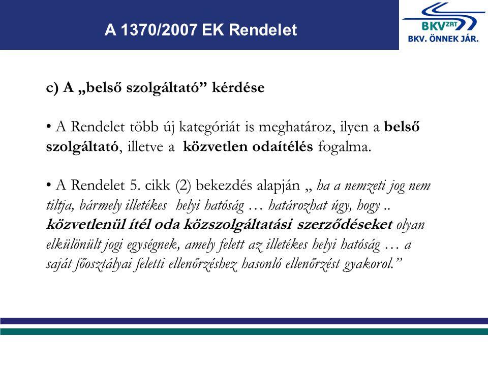 """c) A """"belső szolgáltató kérdése A Rendelet több új kategóriát is meghatároz, ilyen a belső szolgáltató, illetve a közvetlen odaítélés fogalma."""