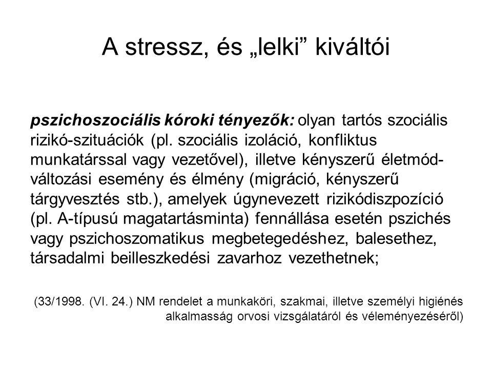 """A stressz, és """"lelki"""" kiváltói pszichoszociális kóroki tényezők: olyan tartós szociális rizikó-szituációk (pl. szociális izoláció, konfliktus munkatár"""