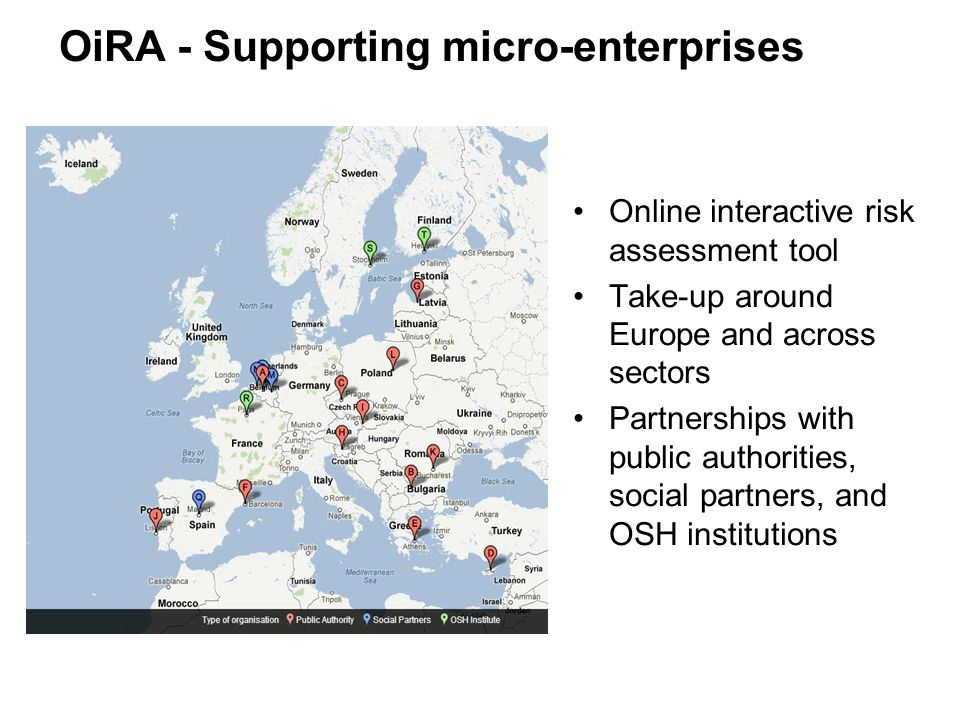 OiRA - Supporting micro-enterprises Online interactive risk assessment tool Take-up around Europe and across sectors Partnerships with public authorities, social partners, and OSH institutions
