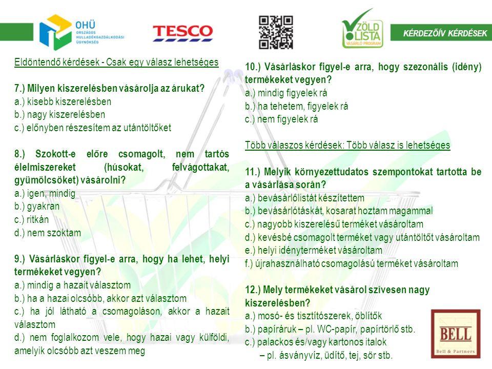 Eldöntendő kérdések - Csak egy válasz lehetséges 7.) Milyen kiszerelésben vásárolja az árukat.
