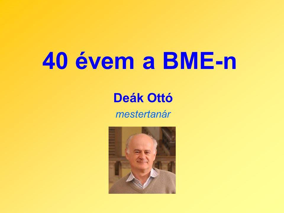 40 évem a BME-n Deák Ottó mestertanár