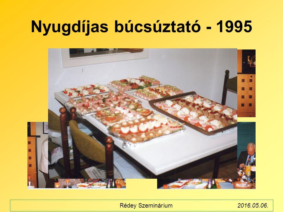 Nyugdíjas búcsúztató - 1995 Rédey Szeminárium2016.05.06.