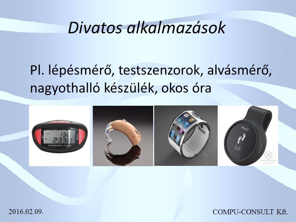 COMPU-CONSULT Kft. Divatos alkalmazások Pl. lépésmérő, testszenzorok, alvásmérő, nagyothalló készülék, okos óra 2016.02.09.