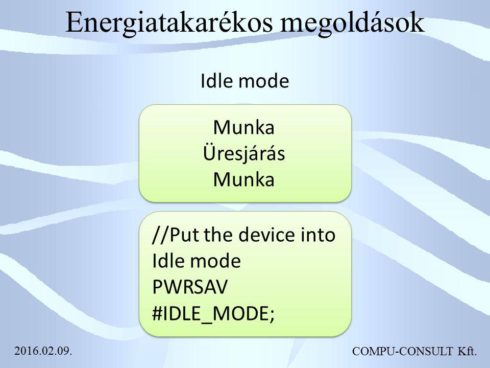 Energiatakarékos megoldások Idle mode COMPU-CONSULT Kft. Munka Üresjárás Munka //Put the device into Idle mode PWRSAV #IDLE_MODE; 2016.02.09.