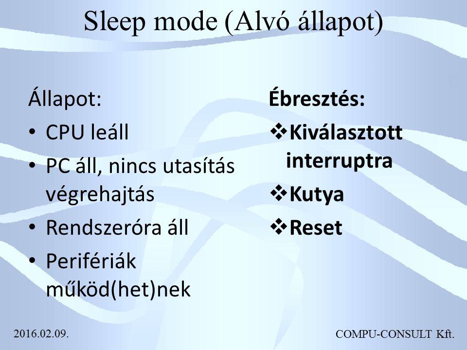 Sleep mode (Alvó állapot) Állapot: CPU leáll PC áll, nincs utasítás végrehajtás Rendszeróra áll Perifériák működ(het)nek COMPU-CONSULT Kft. Ébresztés: