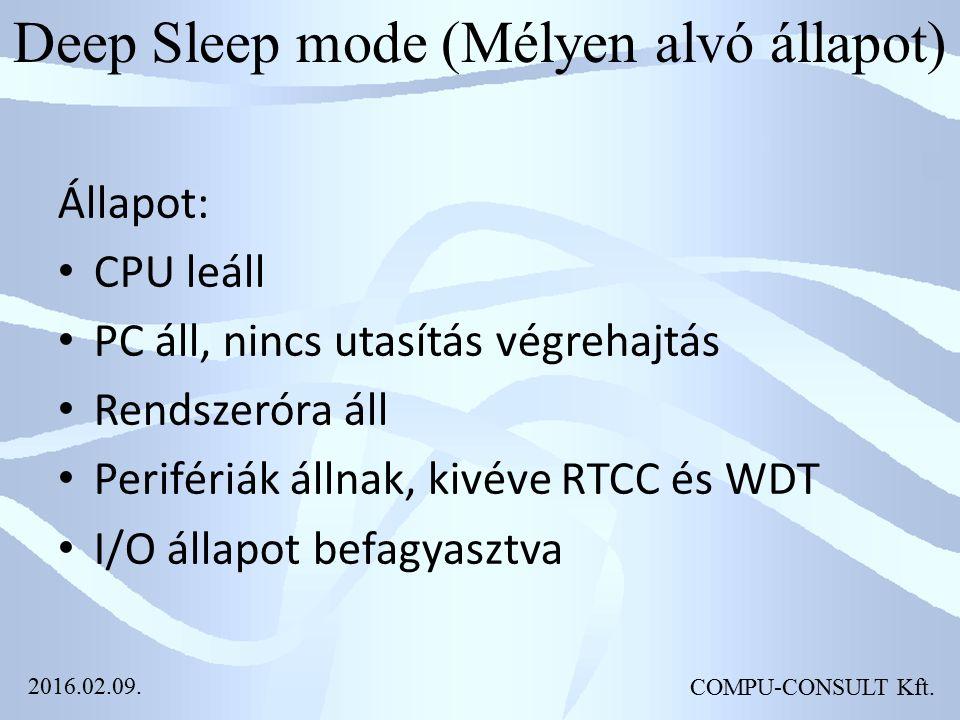Deep Sleep mode (Mélyen alvó állapot) Állapot: CPU leáll PC áll, nincs utasítás végrehajtás Rendszeróra áll Perifériák állnak, kivéve RTCC és WDT I/O állapot befagyasztva COMPU-CONSULT Kft.