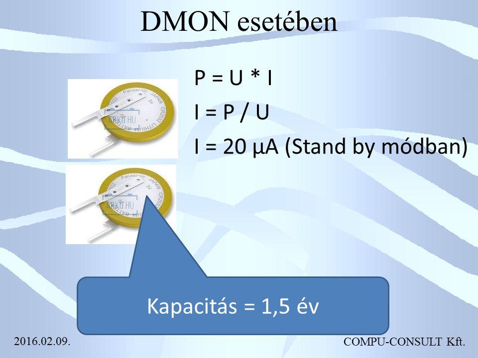 DMON esetében P = U * I I = P / U I = 20 µA (Stand by módban) Kapacitás = 1,5 év COMPU-CONSULT Kft. 2016.02.09.