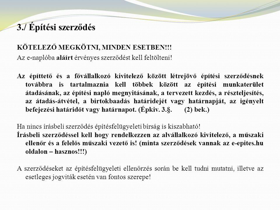 3./ Építési szerződés KÖTELEZŐ MEGKÖTNI, MINDEN ESETBEN!!! Az e-naplóba aláírt érvényes szerződést kell feltölteni! Az építtető és a fővállalkozó kivi