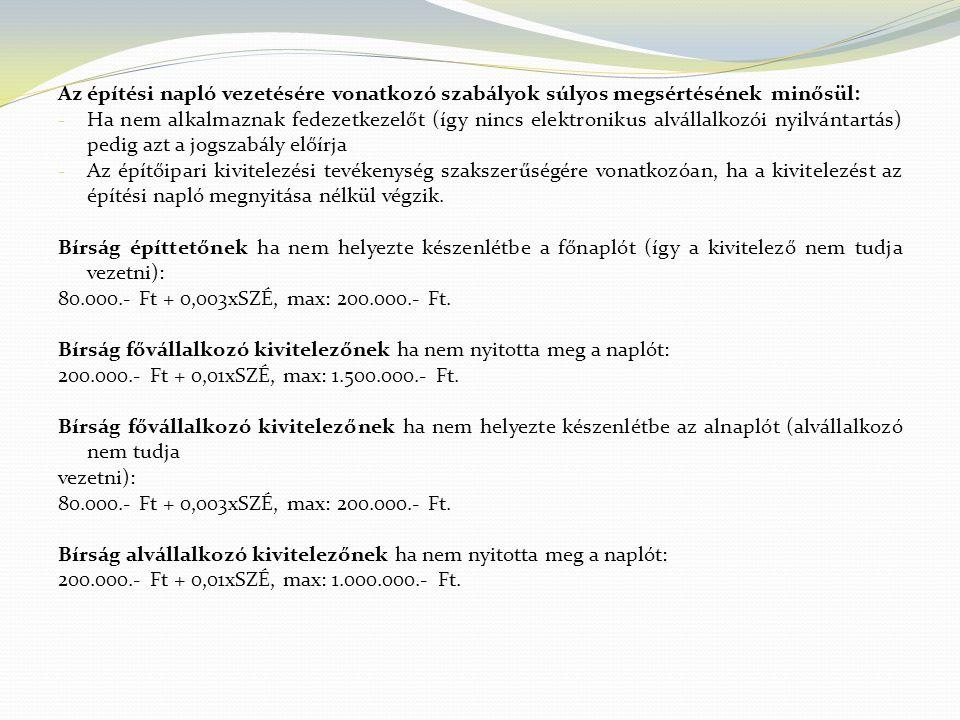 Az építési napló vezetésére vonatkozó szabályok súlyos megsértésének minősül: - Ha nem alkalmaznak fedezetkezelőt (így nincs elektronikus alvállalkozó