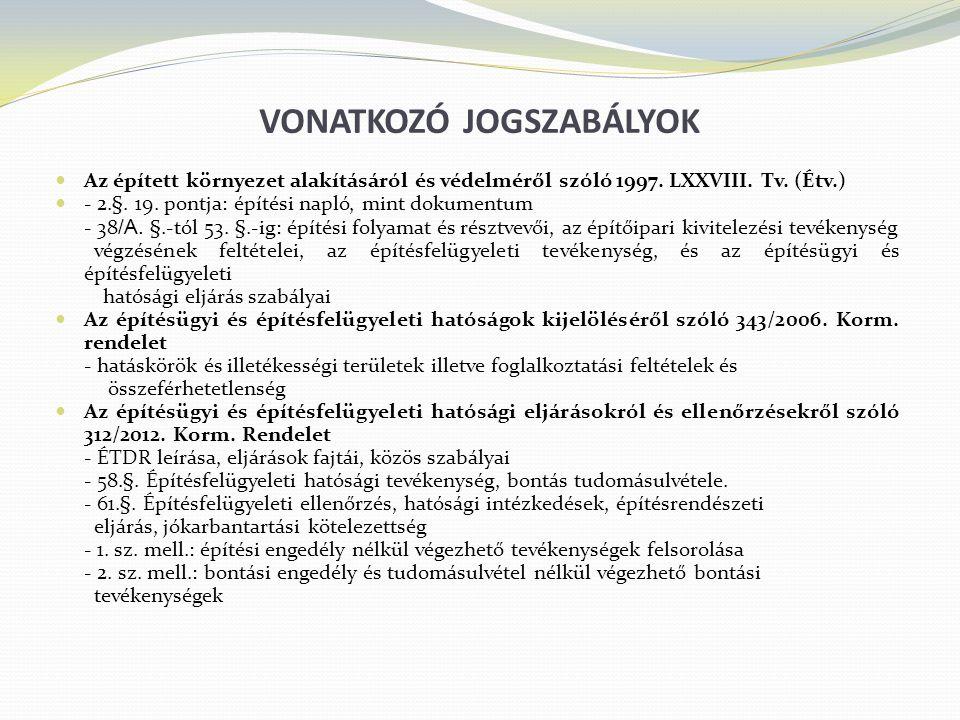 VONATKOZÓ JOGSZABÁLYOK Az épített környezet alakításáról és védelméről szóló 1997. LXXVIII. Tv. (Étv.) - 2.§. 19. pontja: építési napló, mint dokument