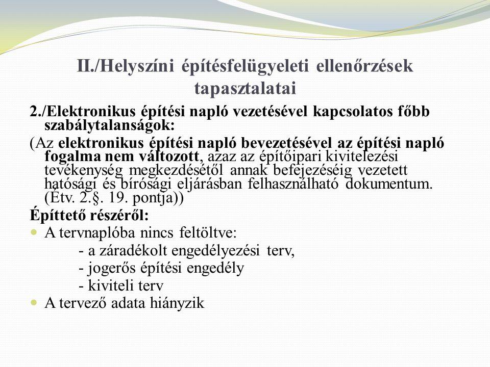 II./Helyszíni építésfelügyeleti ellenőrzések tapasztalatai 2./Elektronikus építési napló vezetésével kapcsolatos főbb szabálytalanságok: (Az elektroni