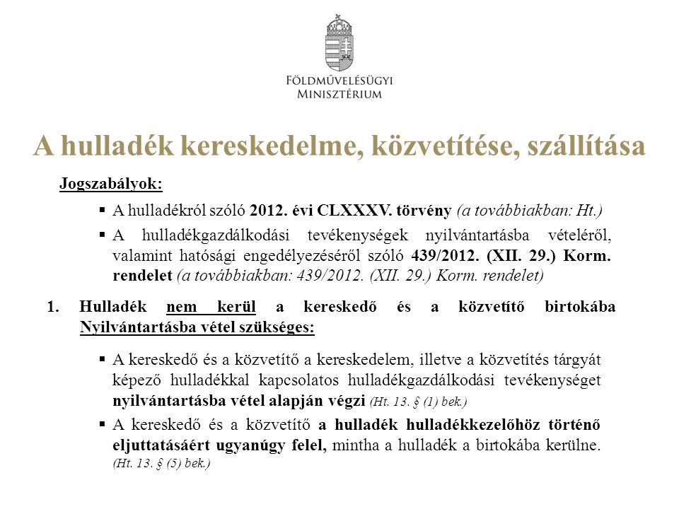 A hulladék kereskedelme, közvetítése, szállítása Jogszabályok:  A hulladékról szóló 2012.