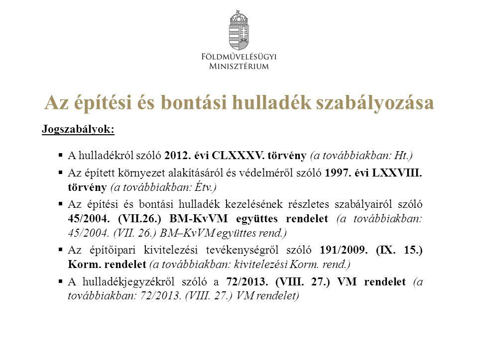 Az építési és bontási hulladék szabályozása Jogszabályok:  A hulladékról szóló 2012.