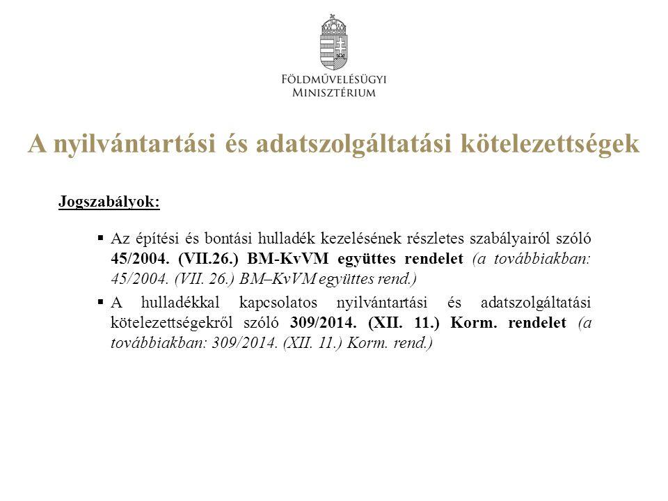 A nyilvántartási és adatszolgáltatási kötelezettségek Jogszabályok:  Az építési és bontási hulladék kezelésének részletes szabályairól szóló 45/2004.